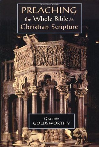 Preaching the Whole Bible as Christian Scripture by Graeme Goldsworthy