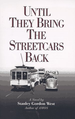 Until They Bring the Streetcars Back by Stanley Gordon West