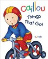 Caillou: Things That Go!: First words book