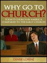Why Go to Church? (Today's Church in America Compared to the Early Church)
