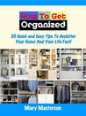 How To Get Organized: 50 Quick And Easy Tips To Declutter Your Home &Life Fast!