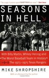 "Seasons in Hell: With Billy Martin, Whitey Herzog and ""The Worst Baseball Team in History"" - The 1973-1975 Texas Rangers"