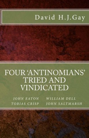 Four 'Antinomians' Tried and Vindicated