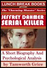 "Jeffrey Dahmer, Serial Killer: A Short Biography and Psychological Analysis (The ""Charming Monster"" Series)"