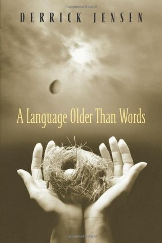 A Language Older Than Words by Derrick Jensen