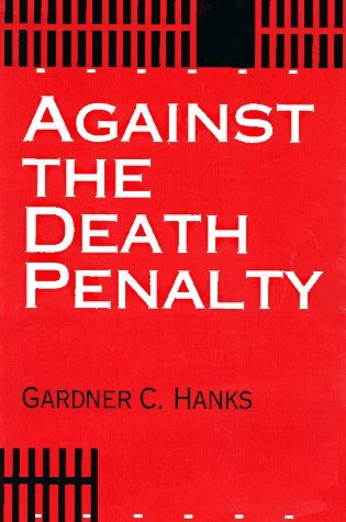 Against the Death Penalty: Christian and Secular Arguments Against Capital Punishment