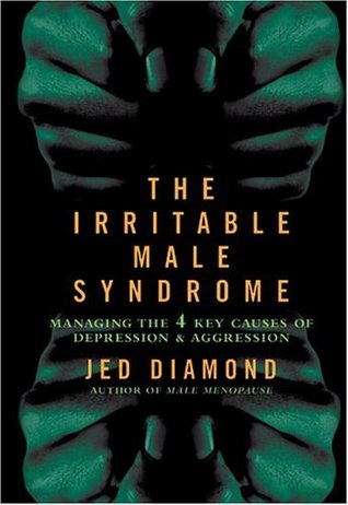 The Irritable Male Syndrome: Managing the Four Key Causes of Depression and Aggression