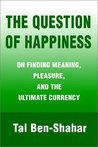 The Question of Happiness: On Finding Meaning, Pleasure, and the Ultimate Currency