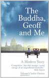 The Buddha, Geoff and Me: A Modern Story. Edward Canfor-Dumas