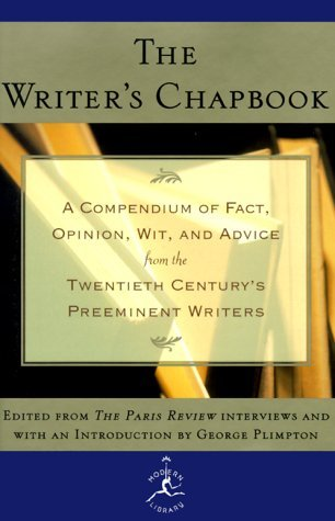 The Writer's Chapbook A Compendium of Fact, Opinion, Wit, and... by George Plimpton