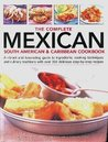 The Complete Mexican, South American & Caribbean Cookbook