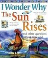I Wonder Why the Sun Rises: and Other Questions About Time and Seasons