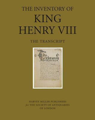 The Inventory of King Henry VIII: Vol 1, the Transcript