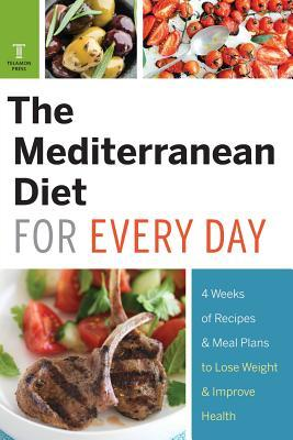 Mediterranean Diet for Every Day: 4 Weeks of Recipes & Meal Plans to Lose Weight