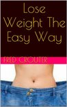 Lose Weight The Easy Way Without Dieting Or Exercise