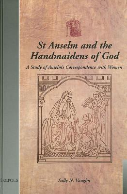 St Anselm and the Handmaidens of God: A Study of Anselm's Correspondence with Women