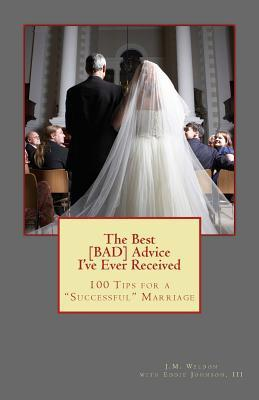 """The Best BAD Advice I've Ever Received: 100 Tips for a """"Successful"""" Marriage"""