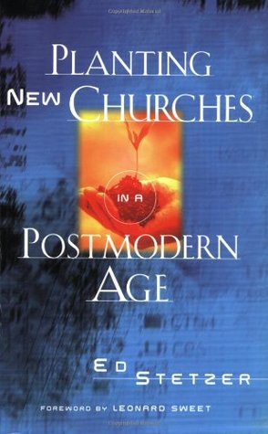 Planting New Churches in a Postmodern Age by Ed Stetzer