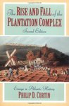 The Rise & Fall of the Plantation Complex (Studies in Comparative World History)