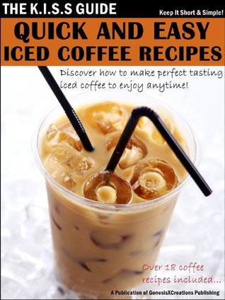 Quick And Easy Iced Coffee Recipes (The KISS Guide)