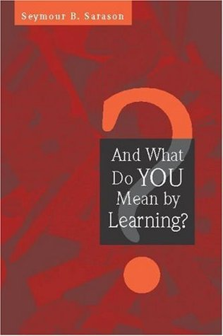 And What Do You Mean by Learning? by Seymour B. Sarason