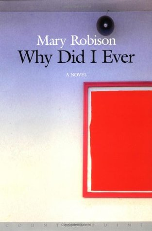 Why Did I Ever? by Mary Robison