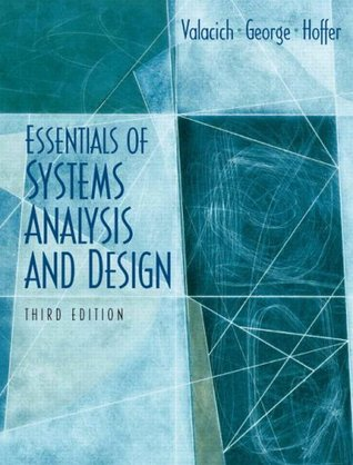 """an analysis of the book essentials of systems analysis and design 4ed by joseph valacich joey george To impart knowledge to analyze, design, test and implement software required  analysis 2 0 0 2 3 macx 07 numerical methods for integral and differential equations  exersice book 1of nihongo 1, and other supplementary material 3  joseph s valacich, jeffrey a hoffer, joey f george, """"essentials of system."""