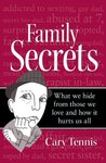 Family Secrets: What we hide from those we love and how it hurts us all