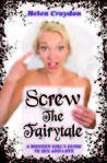 Screw The Fairytale: A Modern Girl's Guide to Sex and Love