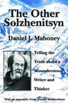 The Other Solzhenitsyn: Telling the Truth about a Misunderstood Writer and Thinker