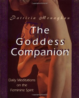The Goddess Companion by Patricia Monaghan