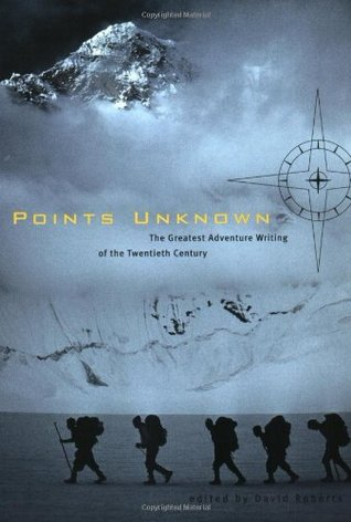 Points Unknown: The Greatest Adventure Writing of the Twentieth Century