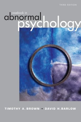 Casebook in Abnormal Psychology by Timothy A. Brown