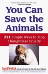 You Can Save the Animals: 251 Ways to Stop Thoughtless Cruelty