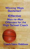 Winning Ways Basketball: Effective Man to Man Offenses for the High School Coach