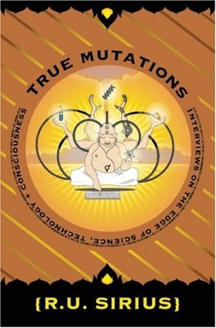 True Mutations: Interviews on the Edge of Science, Technology, and Consciousness