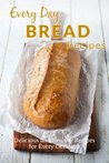 Home Made Bread Recipes: The Complete Guide to Breads for any Occasion (Every Day Recipes)