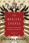 The Magical Chorus: A History of Russian Culture from Tolstoy to Solzhenitsyn