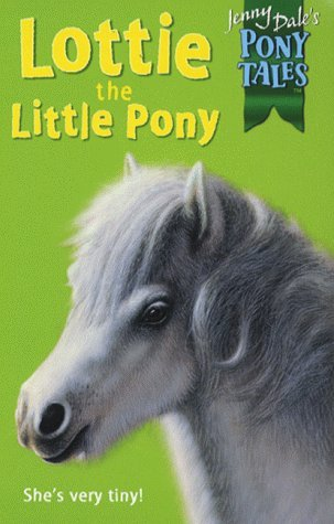 Lottie the Little Pony (Jenny Dale's Pony Tales, #5)