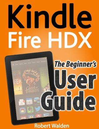 Kindle Fire HDX: The Beginner's User Guide