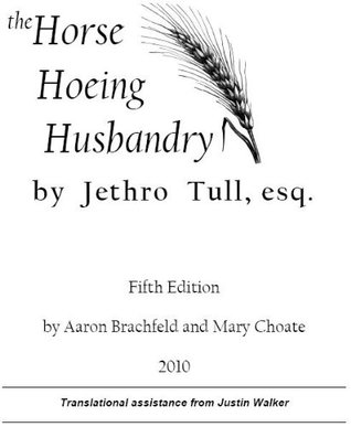 The Horse Hoeing Husbandry, 5th Edition by Jethro Tull, Aaron Brachfeld and Mary Choate