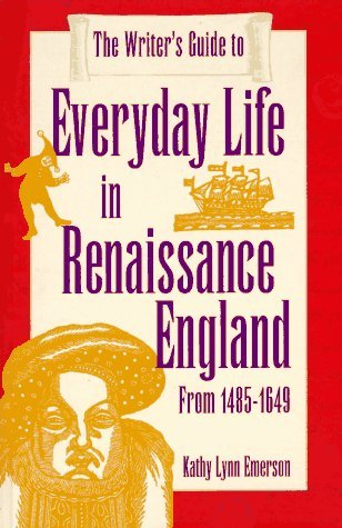 The Writer's Guide to Everyday Life in Renaissance England: From 1485-1649 (Writer's Guide to Everyday Life Series)