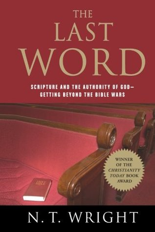 The Last Word Scripture & the Authority of God Getting Beyond... by N.T. Wright