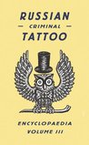 Russian Criminal Tattoo Encyclopedia, Volume III
