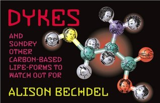 Dykes and Sundry Other Carbon-Based Life Forms to Watch Out For by Alison Bechdel