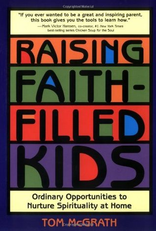 Raising Faith-Filled Kids by Tom McGrath