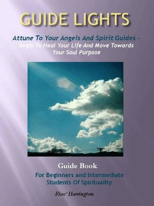 Guide Lights - Attune To Your Angels and Spirit Guides - Begin To Heal Your Life And Move Towards Your Soul Purpose