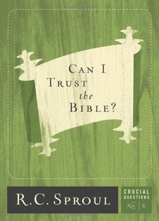 Can I Trust The Bible? by R.C. Sproul