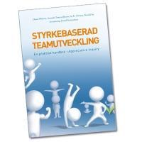 Styrkebaserad teamutveckling En praktisk handbok i Appreciative Inquiry
