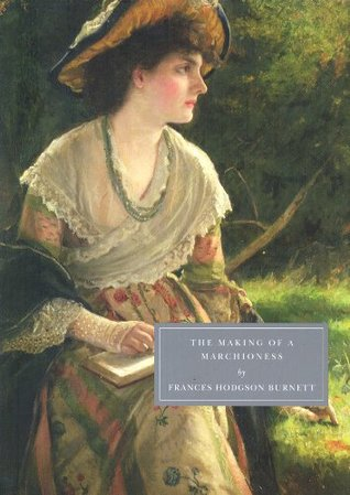 The Making of a Marchioness, Part I and II (Emily Fox-Seton #1-2)